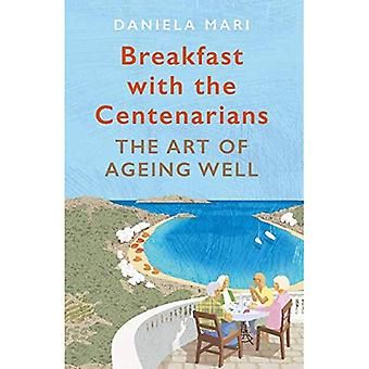 Breakfast with the Centenarians: The Art of Ageing Well