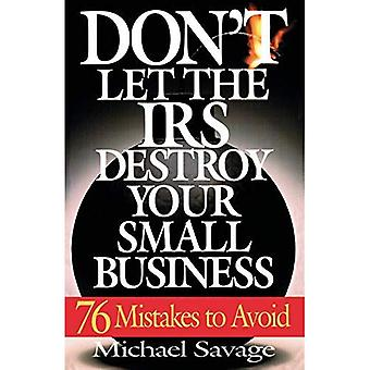 Don ' t laat de IRS uw kleine bedrijf vernietigen: 76 fouten te vermijden