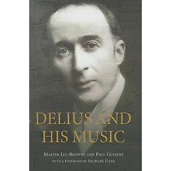 Delius and His Music by LeeBrowne & Martin