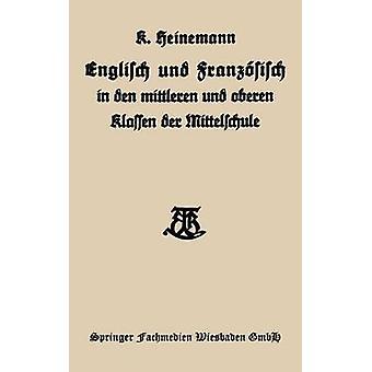 Englisch Und Franzosisch in Den Mittleren Und Oberen Klassen Der Mittelschule by Heinemann & Karl