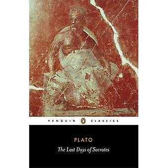 The Last Days of Socrates by Plato & Harold Tarrant & Harold Tarrant & Hugh Tredennick