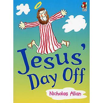 Jesus Day Off by Nicholas Allan