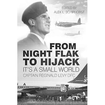 From Night Flak to Hijack - It's a Small World by Reginald Levy - Alex