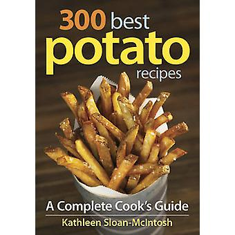 300 Best Potato Recipes - A Complete Cook's Guide by Kathleen Sloan-Mc