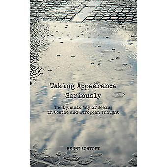 Taking Appearance Seriously - The Dynamic Way of Seeing in Goethe and