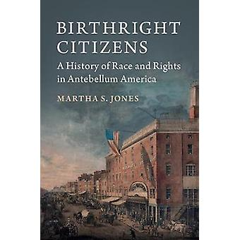 Birthright Citizens - A History of Race and Rights in Antebellum Ameri