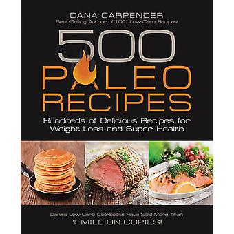 500 Paleo Recipes - Hundreds of Delicious Recipes for Weight Loss and