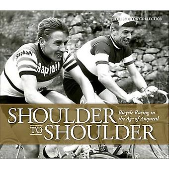 Shoulder to Shoulder - Bicycle Racing in the Age of Anquetil by The Ho