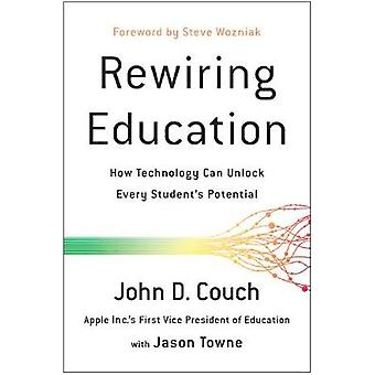 Rewiring Education - How Technology Can Unlock Every Student's Potenti