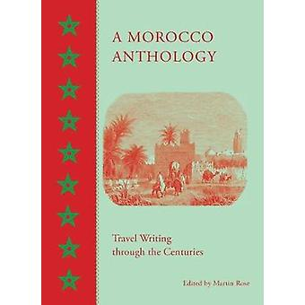 A Morocco Anthology - Travel Writing Through the Centuries by Visiting