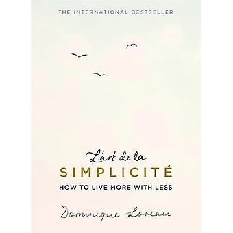 L'Art de la Simplicite - jak żyć bardziej mniej przez Dominique Lorea