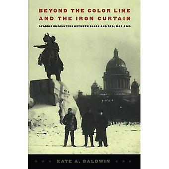 Beyond the Color Line and the Iron Curtain: Reading Encounters between Black and Red, 1922-1963
