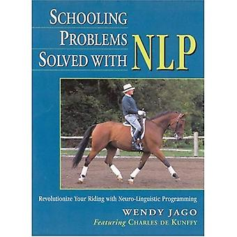 Schooling Problems Solved with NLP: Revolutionize Your Riding with Neuro-linguistic Programming [Illustrated]