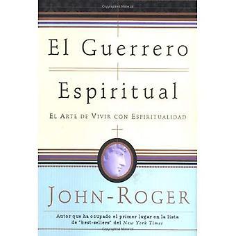 El guerrero espiritual: El arte de vivir con espiritualidad