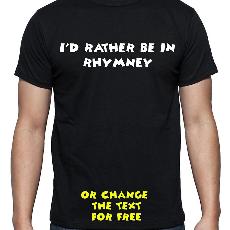 I'd Rather Be In Rhymney Black Hand Printed T shirt