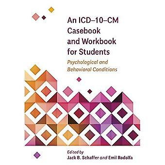 An ICD-10-CM Casebook and Workbook for Students: Psychological and Behavioral� Conditions (Applications of� ICD-10 and ICD-11 to Psychology)