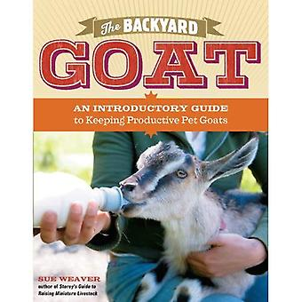 The Backyard Goat: An Introductory Guide to Keeping and Enjoying Pet Goats