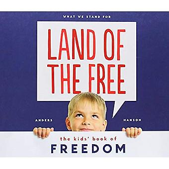 Land of the Free: The Kids' Book of Freedom (What We Stand for)