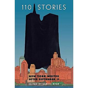 110 Stories New York Writes after September 11 by Baer & Ulrich