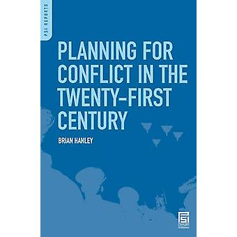 Planning for Conflict in the TwentyFirst Century by Hanley & Brian