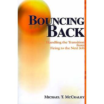 Bouncing Back Handling the Transition from Firing to the Next Job by McCraley & Michael T.
