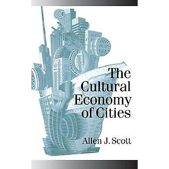 The Cultural Economy of Cities Essays on the Geography of ImageProducing Industries by Scott & Allen J.