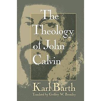 Theology of John Calvin by Barth & Karl