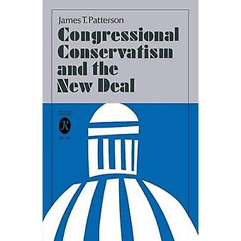 Congressional Conservatism and the New Deal by Patterson & James T.
