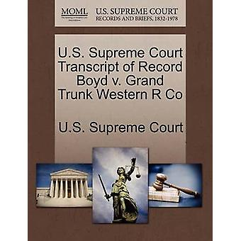 U.S. Supreme Court Transcript of Record Boyd v. Grand Trunk Western R Co by U.S. Supreme Court