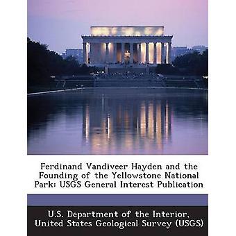 Ferdinand Vandiveer Hayden e la Fondazione del Parco nazionale di Yellowstone USGS interesse generale pubblicazione dal Dipartimento USA di interni & Uniti