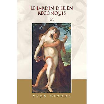 Le Jardin DEden Reconquis av Dionne & Yvon