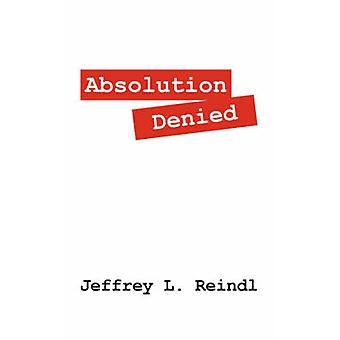 Absolution Denied by Reindl & Jeffrey L.