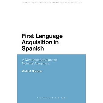 First Language Acquisition in Spanish A Minimalist Approach to Nominal Agreement by Socarras Gilda