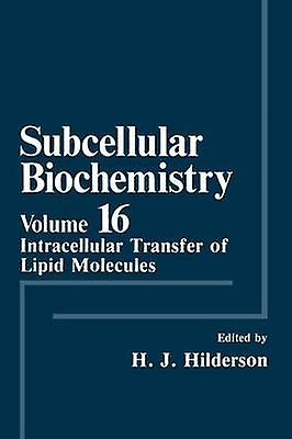 Subcellular Biochemistry  Intracellular Transfer of Lipid Molecules by Hilderson & Herwig J.