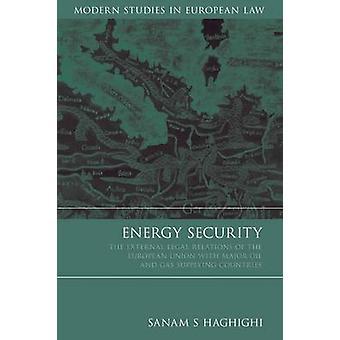 Energisäkerhet Europeiska unionens externa rättsliga förbindelser med stora olje- och GasSupplying länder av Haghighi & Sanam S.