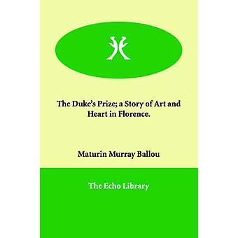 Hertugerne præmie en historien om kunst og hjerte i Firenze. af Ballou & Maturin Murray