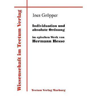 Individuation und absolute Ordnung im epischen Werk von Hermann Hesse by Grpper & Ines