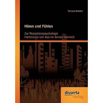 Hren und Fhlen Zur Rezeptionspsychologie Hartmanns von Aue im Armen Heinrich by Niebler & Tamara