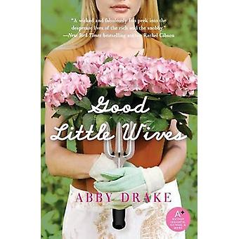 Good Little Wives by Abby Drake - 9780061232213 Book