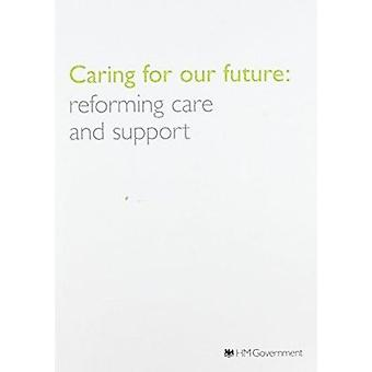 Caring for Our Future - Reforming Care and Support by Great Britain - D