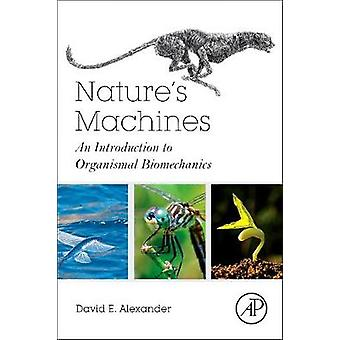Nature's Machines - An Introduction to Organismal Biomechanics by Dr.