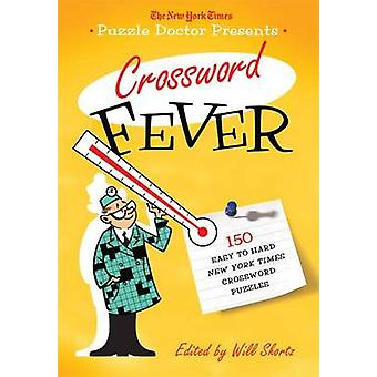 The New York Times Puzzle Doctor Presents - Crossword Fever - 150 Easy