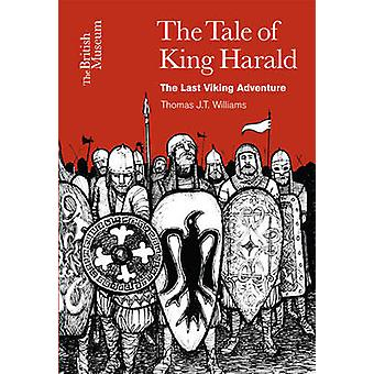 The Tale of King Harald - The Last Viking Adventure by Thomas J. T. Wi