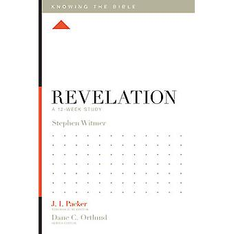 Revelation - A 12-Week Study by Stephen Witmer - J. I. Packer - Dane C