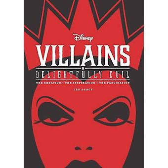 Disney Villains - Delightfully Evil - The Creation - the Inspiration -