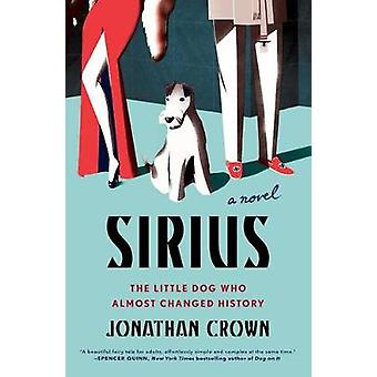 Sirius - A Novel about the Little Dog Who Almost Changed History by Jo