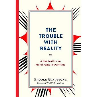 The Trouble with Reality - A Rumination on Moral Panic in Our Time by