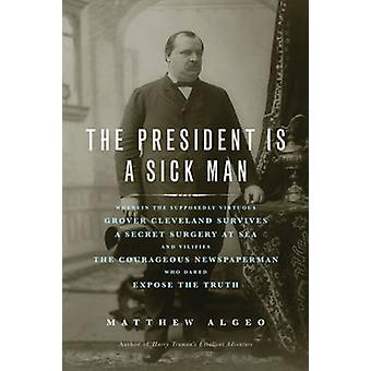 President is a Sick Man - Wherein the Supposedly Virtuous Grover Cleve
