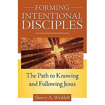Forming Intentional Disciples - The Path to Knowing and Following Jesu