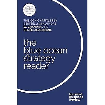 The W. Chan Kim and Renee Mauborgne Blue Ocean Strategy Reader - The i